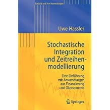 Stochastische Integration und Zeitreihenmodellierung: Eine Einführung mit Anwendungen aus Finanzierung und Ökonometrie (Statistik und ihre Anwendungen)