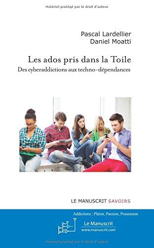Les Ados pris dans la Toile: Des cyberaddictions aux techno-dépendances