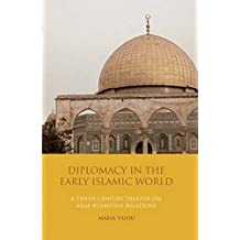 Diplomacy in the Early Islamic World: A Tenth-century Treatise on Arab-Byzantine Relations (Library of Middle East History)