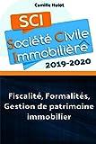 SCI 2019-2020 : Fiscalité, Formalités, Gestion de patrimoine immobilier...