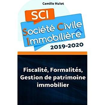 SCI 2019-2020 : Fiscalité, Formalités, Gestion de patrimoine immobilier