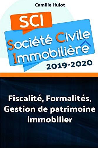 SCI 2019-2020 : Fiscalité, Formalités, Gestion de patrimoine immobilier par Camille Hulot