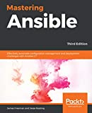 Mastering Ansible: Effectively automate configuration management and deployment challenges with Ansible 2.7, 3rd Edition (English Edition)