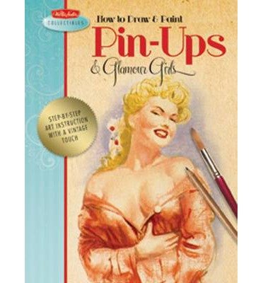 How to Draw & Paint Pin-ups & Glamour Girls: Step-by-step Art Instruction with a Vintage Touch (Walter Foster Collectibles) (Loose-leaf) -