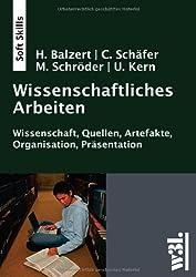 Wissenschaftliches Arbeiten - Wissenschaft, Quellen, Artefakte, Organisation, Präsentation