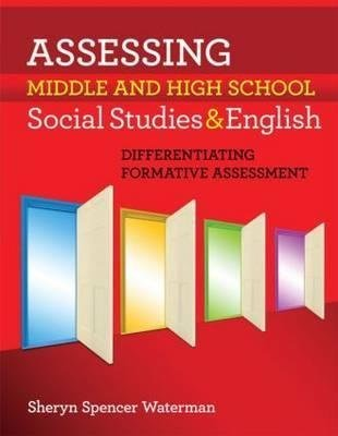 [Assessing Middle and High School Social Studies & English: Differentiating Formative Assessment] (By: Sheryn Spencer-Waterman) [published: April, 2010]