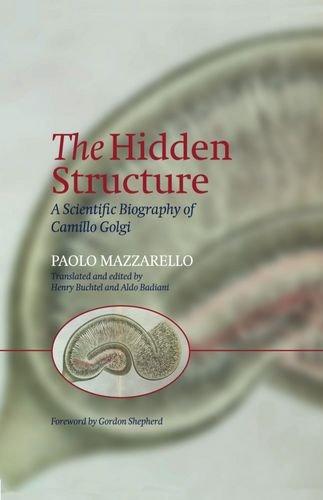 Hidden Structure: A Scientific Biography of Camillo Golgi