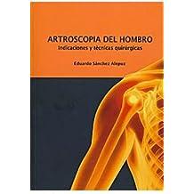 ARTROSCOPIA DEL HOMBRO Indicaciones y técnicas quirúrgicas