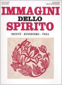 Immagini dello spirito. Shintô, buddhismo, yoga di Frithjof Schuon,G. Jannaccone,G. Pradella