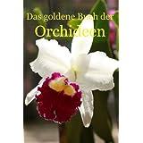 Das goldene Buch der Orchideen