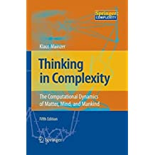 Thinking in Complexity: The Computational Dynamics of Matter, Mind, and Mankind by Klaus Mainzer (2014-03-31)