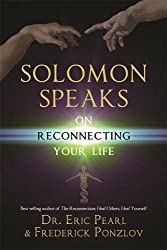 Solomon Speaks on Reconnecting Your Life by Dr Eric Pearl (2013-05-20)