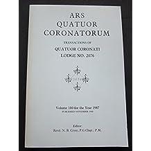 Ars Quatuor Coronatorum: Transactions of Quatuor Coronati Lodge No. 2076, Volume 100 for the Year 1987