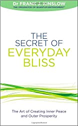 The Secret of Everyday Bliss: The Art of Creating Inner Peace and Outer Prosperity