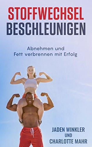 Stoffwechsel beschleunigen: abnehmen und Fett verbrennen mit Erfolg und Spaß! Dauerhaft Fettverbrennung anregen, Stoffwechsel anregen, Stoffwechsel ankurbeln