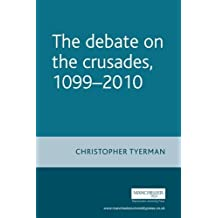 The Debate on the Crusades, 1099-2010 (Issues in Historiography MUP) by Christopher Tyerman (2011-05-01)