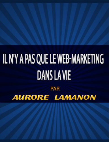 Il n'y a pas que le web-marketing dans la vie par Aurore Lamanon