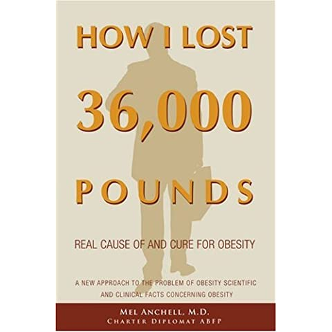 How I Lost 36,000 Pounds: A New Approach to the Problem of Obesity Scientific and Clinical Facts Concerning Obesity