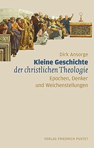 Kleine Geschichte der christlichen Theologie: Epochen, Denker und Weichenstellungen