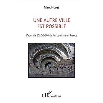 Une autre ville est possible: L'agenda 2020-2040 de l'urbanisme en France