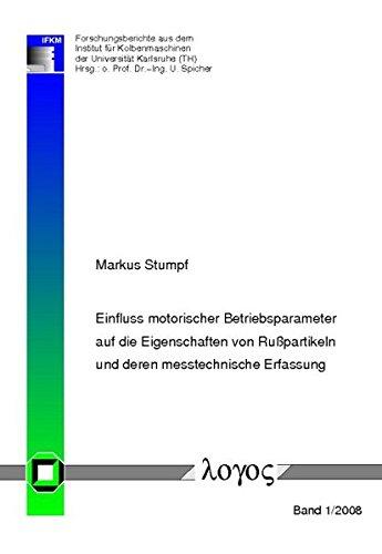 Einfluss motorischer Betriebsparameter auf die Eigenschaften von Rußpartikeln und deren messtechnische Erfassung (Forschungsberichte aus dem Institut für Kolbenmaschinen, Band 1)