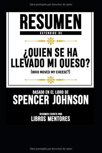"""Resumen Extendido De """"¿Quién Se Ha Llevado Mi Queso? (Who Moved My Cheese?)""""  Basado En El Libro De Spencer Johnson por Libros Mentores"""