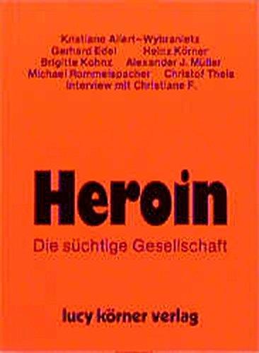 Heroin: Die süchtige Gesellschaft. Ein Lesebuch für Erwachsene