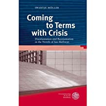 [(Coming to Terms with Crisis: Disorientation and Reorientation in the Novels of Ian McEwan)] [Author: Swantje Möller] published on (August, 2011)