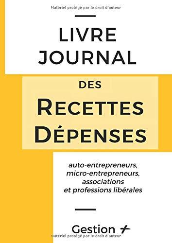 Livre Journal des Recettes-Dépenses: auto-entrepreneurs, micro-entrepreneurs, associations et professions libérales par  Gestion +