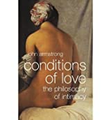 [(Conditions of Love: The Philosophy of Intimacy)] [Author: John Armstrong] published on (February, 2003)