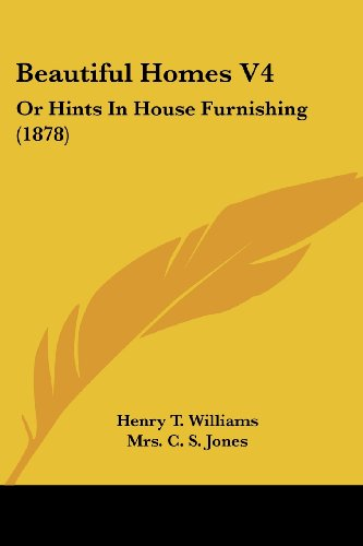 Beautiful Homes V4: Or Hints in House Furnishing (1878)