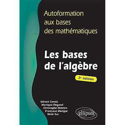 Autoformation aux Bases des Mathématiques Les Bases de l'Algèbre