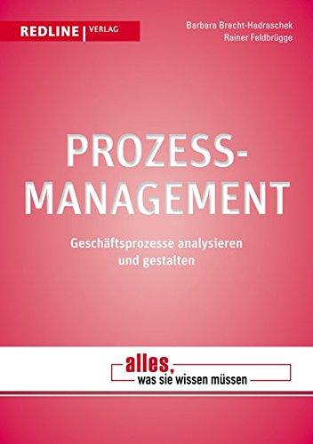 Prozessmanagement: Geschäftsprozesse analysieren und gestalten (Alles, was Sie wissen müssen)