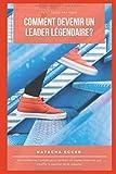 Petit Guide Pratique - Comment devenir un leader légendaire?: Les meilleures conseils pour devenir un leader inspirant qui insuffle la passion de la réussite!