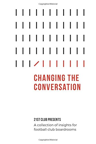 Changing The Conversation: 21st Club Presents a Collection of Insights for Football Club Boardrooms por 21st Club