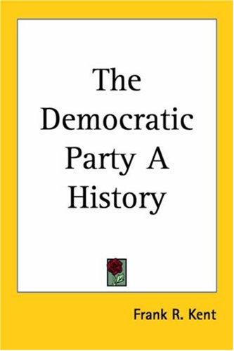 The Democratic Party A History por Frank R. Kent
