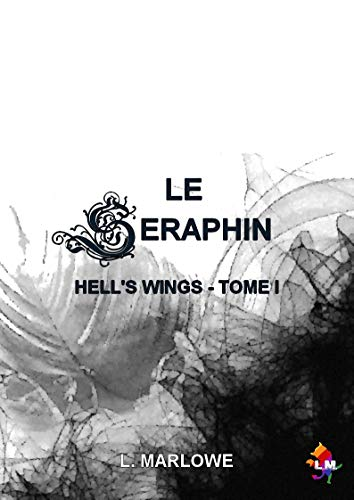 LE SERAPHIN (HELL'S WINGS t. 1) par L. MARLOWE