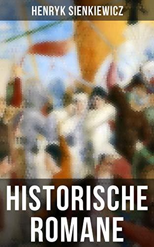 Historische Romane von Henryk Sienkiewicz: Mittelalter-Romane + Rittergeschichten + Historische Romane aus der Römerzeit