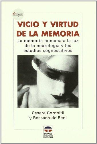 Vicio Y Virtud De La Memoria: La Memoria Humana a La Luz De La Neurologia Y Los Estudios Cognoscitivos (Enfasis) by Cesare Cornoldi (2006-09-06)