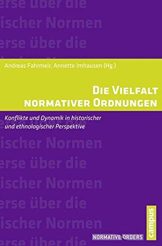 Die Vielfalt normativer Ordnungen: Konflikte und Dynamik in historischer und ethnologischer Perspektive (Normative Orders)