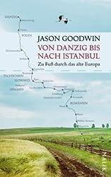 Von Danzig bis nach Istanbul: Zu Fuß durch das alte Europa