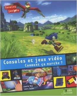 Console et jeux Video - Comment ça marche ? de C Ray,Laure Salès (Illustrations) ( 7 octobre 2014 )