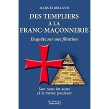Des Templiers à la Franc-maçonnerie de Jacques Rolland (17 février 2011) Broché