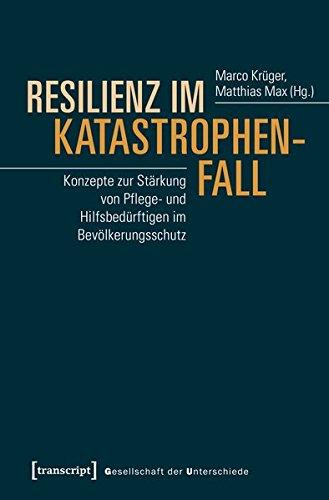 Resilienz im Katastrophenfall: Konzepte zur Stärkung von Pflege- und Hilfsbedürftigen im Bevölkerungsschutz (Gesellschaft der Unterschiede)