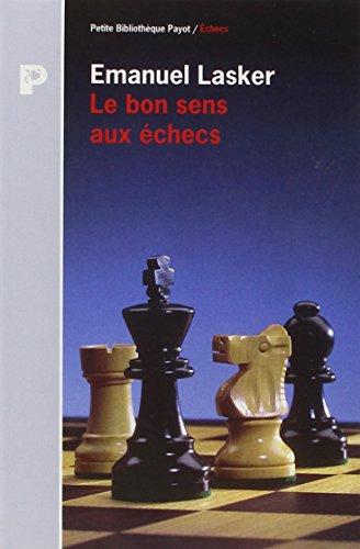 Le Bon Sens aux échecs par Emanuel Lasker