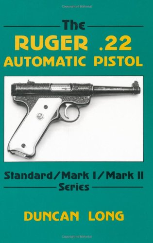 The Ruger 22 Automatic Pistol: Standard/Mark I/Mark II Series: Standard/Mark 1/Mark II Series
