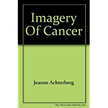 Imagery of Cancer by Jeanne Achterberg (1978-01-01)