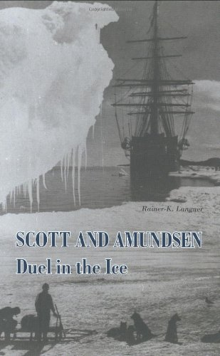 Scott and Amundsen: Duel in the Ice: Duel in the Eternal Ice