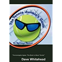 [(The Tennis Junkie's Guide (to Serious Humor))] [By (author) Dave Whitehead] published on (December, 2002)