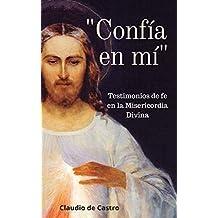 CONFÍA EN MÍ: Testimonios de fe en la Misericordia Divina (Libros de Crecimiento Espiritual nº 1)